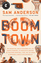 Boom Town: The Fantastical Saga of Oklahoma City, Its Chaotic Founding... Its Purloined Basketball Team, and the Dream of ...