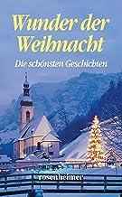 Wunder der Weihnacht - Die schönsten Geschichten (German Edition)