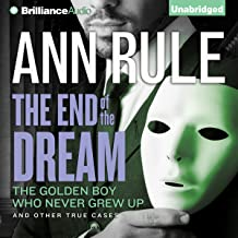 The End of the Dream: The Golden Boy Who Never Grew Up and Other True Cases: Ann Rule's Crime Files, Book 5