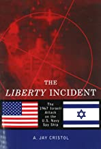 The Liberty Incident: The 1967 Israeli Attack on the U.S. Navy Spy Ship