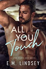 All You Touch (Love Starts Here Book 2) Kindle Edition