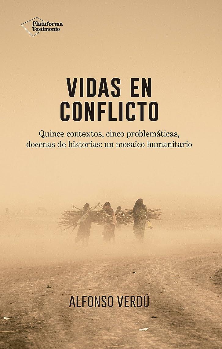 噴水アプローチ驚かすVidas en conflicto: Quince contextos, cinco problemáticas, docenas de historias: un mosaico humanitario (Spanish Edition)