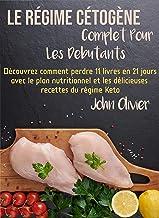 le régime cétogène complet pour les débutants: Découvrez comment perdre 11 livres en 21 jours avec le plan nutritionnel et...