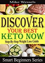 Discover Your Best Keto Now: Step-By-Step Weight Loss Guide: Easy Keto Diet for Beginners with Fat Burning Recipes (Smart ...
