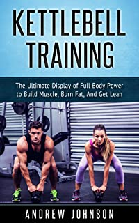 Kettlebell: The Ultimate Display of Full Body Power to Build Muscle, Burn Fat, and Get Lean (English