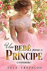 O HERDEIRO - Um Bebê para o Príncipe eBook Kindle