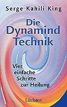 Die Dynamind-Technik: Vier einfache Schritte zur Heilung (German Edition)
