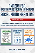 Amazon FBA, Dropshipping Shopify E-commerce and Social Media Marketing: 3 Books in 1 - Discover the Best Strategies to Make Money Online in 2019 and Reach ... Least 10.000$/Month (Passive Income Ideas)