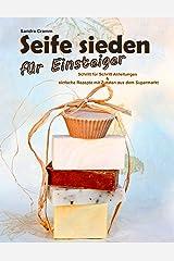 Seife sieden für Einsteiger: Schritt für Schritt Anleitungen & einfache Rezepte mit Zutaten aus dem Supermarkt Kindle Ausgabe