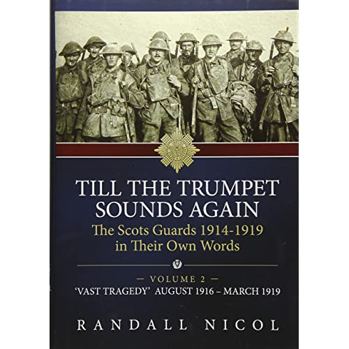 Till The Trumpet Sounds Again Volume 2: The Scots Guards 1914-19 in their own words. Volume 2: 'Vast tragedy', August 1916 - March 1919