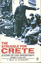 The Struggle for Crete: A Story of Lost Opportunity, 20th May-1st June 1941