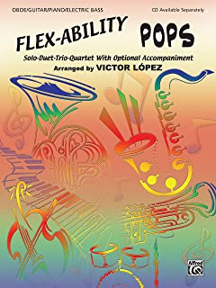 Flex-Ability Pops -- Solo-Duet-Trio-Quartet with Optional Accompaniment: Oboe/Guitar/Piano/Electric Bass (Flex-Ability Series)