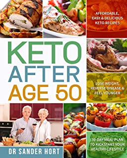 Keto After Age 50: Affordable, Easy & Delicious Keto Recipes | Lose Weight, Reverse Disease & Feel Younger | 30-Day Meal Plan to Kickstart Your Healthy Lifestyle