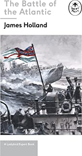 Battle of the Atlantic: Book 3 of the Ladybird Expert History of the Second World War: (WW2 #3) (The Ladybird Expert Series 9)