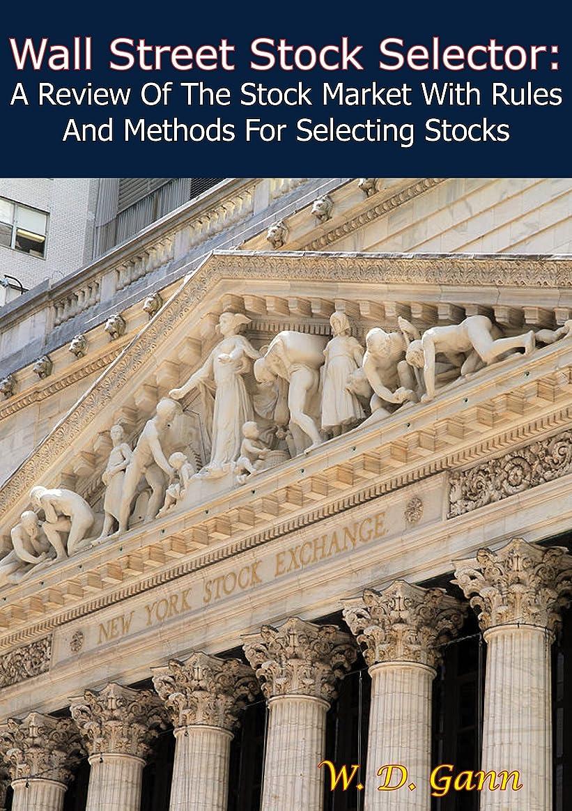 ハブブ貝殻作家Wall Street Stock Selector: A Review Of The Stock Market With Rules And Methods For Selecting Stocks (English Edition)