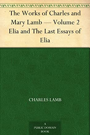 The Works of Charles and Mary Lamb Volume 2 — Elia and The Last Essays of Elia (English Edition)