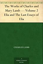 The Works of Charles and Mary Lamb Volume 2 — Elia and The Last Essays of Elia