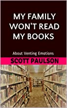 My Family Won't Read My Books: About Venting Emotions