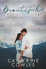 Beautifully Broken Spirit (The Sutter Lake Series Book 3) Kindle Edition