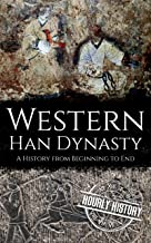Western Han Dynasty: A History from Beginning to End (History of China) (English Edition)