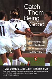 Catch Them Being Good: Everything You Need to Know to Successfully Coach Girls