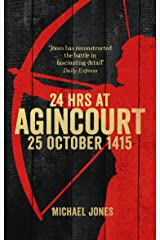 24 Hours at Agincourt: 25 October 1415 Kindle Edition