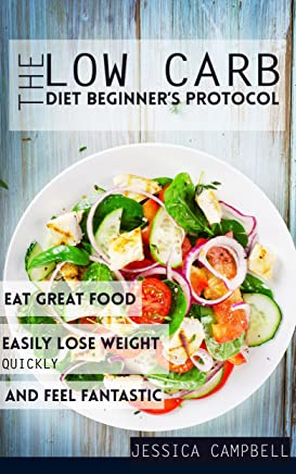 The Low Carb Diet Beginners Protocol: Eat Great Food, Easily Lose Weight Quickly, and Feel Fantastic (Healthy Body, Healthy Mind) (English Edition)