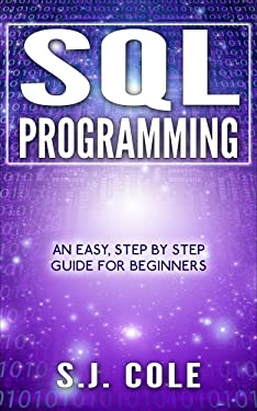 SQL: Easy step by step guide to SQL programming for beginners: (server, server 2012, SQL, programming, coding, database)