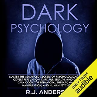 Dark Psychology: Master the Advanced Secrets of Psychological Warfare, Covert Persuasion, Dark NLP, Stealth Mind Control, Dark Cognitive Behavioral Therapy, Maximum Manipulation, and Human Psychology