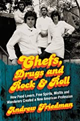Chefs, Drugs and Rock Roll: How Food Lovers, Free Spirits, Misfits and Wanderers Created a New American Profession Paperback