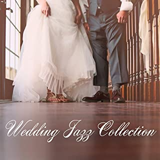 Wedding Jazz Collection: Smooth Jazz Music, Elegant Background for Restaurants, Wedding Parties & Ceremony, Soft Chill