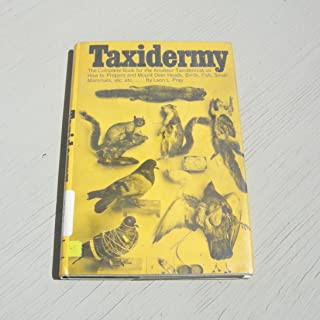 Taxidermy, The complete book for the amateur taxidermist on how to prepare and mount deer heads, birds, fish, small mammals, etc.