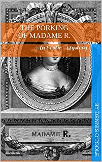 The Porking of Madame R.: An Erotic Mystery