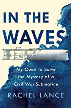 In the Waves: My Quest to Solve the Mystery of a Civil War Submarine PDF
