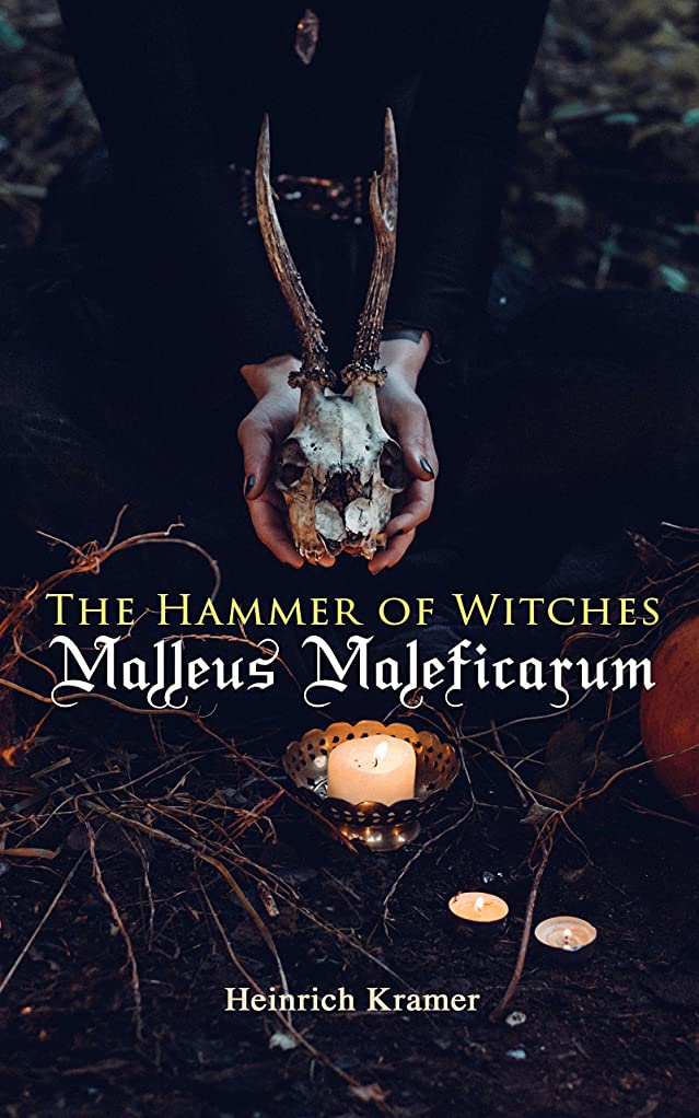 枢機卿ポットテキストThe Hammer of Witches: Malleus Maleficarum: The Most Influential Book of Witchcraft (English Edition)