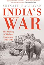 India'S War: The Making Of Modern South Asia 1939-1945 [Hardcover] [Jan 01, 2014] Srinath Raghavan