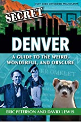 Secret Denver: A Guide to the Weird, Wonderful, and Obscure Kindle Edition