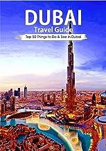 Dubai: Dubai Travel Guide: 2018 Top 50 Things to Do & See in Dubai (Luxury Travel Dubai, Budget Travel Dubai, Shopping Dubai, Site Seeing Dubai) (English Edition)
