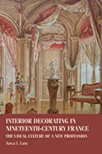 Interior decorating in nineteenth-century France: The visual culture of a new profession (Studies in Design and Material C...