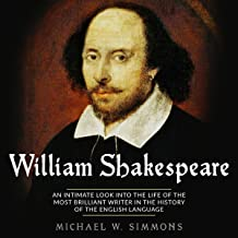 William Shakespeare: An Intimate Look into the Life of the Most Brilliant Writer in the History of the English Language