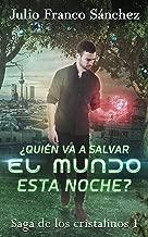 ¿Quién va a salvar el mundo esta noche? (Cristalinos nº 1) (Spanish Edition)