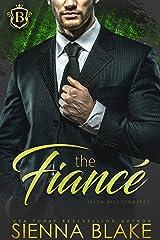 The Fiancé: An Arranged Marriage Billionaire Romance (Irish Billionaires) Kindle Edition