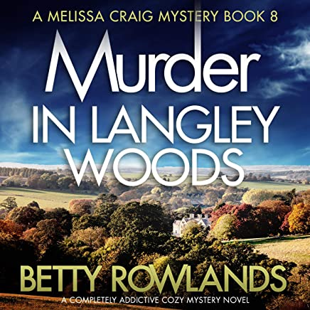 Murder in Langley Woods: A Completely Addictive Cozy Mystery Novel: Melissa Craig Mystery Series, Book 8