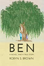 BEN: A Novel. And a True Story.
