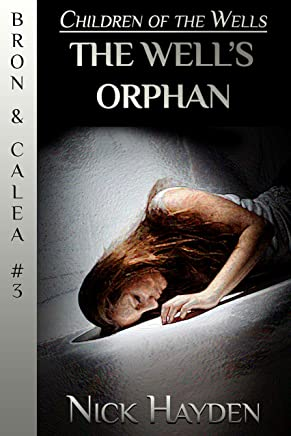 The Well's Orphan (Children of the Wells - Bron & Calea Book 3) (English Edition)