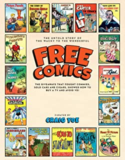 Free Comics: The Untold Story of the Wacky to the Wonderful, The Giveaways That That Sold Shoes, Fought Commies, Taught Sex-Ed & and Much More