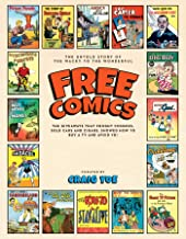 Free Comics: The Untold story of the Wacky to the Wonderful, The Giveaways That Sold Shoes, Fought Commies, Taught Sex-Ed… and Much More