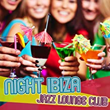 Night Ibiza Jazz Lounge Club: Summer Jazz 2017 Collection, Cool Instrumental Songs for Party All Night Long, Easy Listening Music for Relaxation