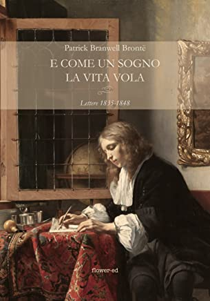 E come un sogno la vita vola. Lettere 1835-1848 (Windy Moors Vol. 9)
