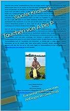 Tauchen von A bis P: Kursinformationen vom Anfänger bis zum Profi (German Edition)